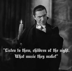 """""""Listen to them, children of the night. What music the make.""""  Count Draqulia"""