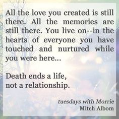 "mitchalbom: ""Death ends a life, not a relationship. View more Mitch Albom on WhoSay "" Loss Quotes, Me Quotes, Qoutes, Quotes On Death, Eulogy Quotes, Tuesdays With Morrie, Mitch Albom, Miss You Mom, Forget"