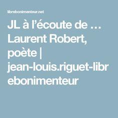 JL à l'écoute de … Laurent Robert, poète | jean-louis.riguet-librebonimenteur