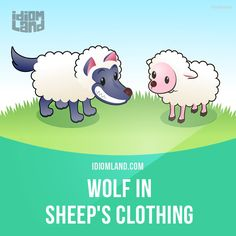 """Wolf in sheep's clothing"" is a dangerous person pretending to be harmless. Example: Dan was a wolf in sheep's clothing, pretending to help but all the while spying for our competitors."