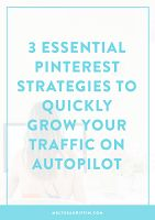 3 ESSENTIAL PINTEREST STRATEGIES TO QUICKLY GROW YOUR TRAFFIC ON AUTOPILOT