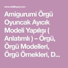 Amigurumi Örgü Oyuncak Ayıcık Modeli Yapılışı ( Anlatımlı ) – Örgü, Örgü Modelleri, Örgü Örnekleri, Derya Baykal Örgüleri