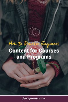Wondering what content to include in your courses and programs? Here's how to use learning objectives and reverse engineering to figure that out.