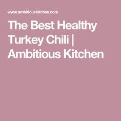 The Best Healthy Turkey Chili | Ambitious Kitchen