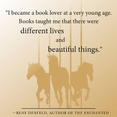 """""""I became a book lover at a very young age. Books taught me that there are different lives and beautiful things."""" Rene Denfeld"""