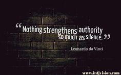 """Nothing strengthens authority so much as silence."" – Leonardo da Vinci"