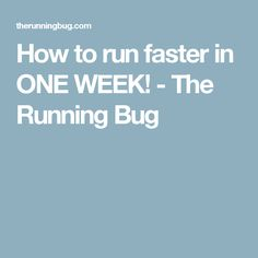 How to run faster in ONE WEEK! - The Running Bug