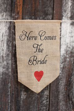 Here comes the Bride Burlap Banner - Wedding sign with heart- Burlap sign CUSTOM COLOR - flower girl and ring bearer. $32.00, via Etsy.