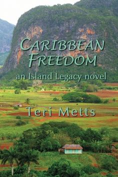 Caribbean Freedom (third Island Legacy Novel) - set in Viñales, Cuba. Releases April 6, 2013. For more info, visit www.terimetts.com and check under Novels. Cuban People, Beside Still Waters, Southern Heritage, Vinales, Book 1, Caribbean, Freedom, Fiction, Novels