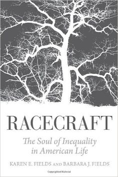 Racecraft: The Soul of Inequality in American Life: Karen E. Fields, Barbara J. Fields: 9781781683132: AmazonSmile: Books