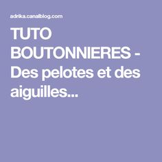 TUTO BOUTONNIERES - Des pelotes et des aiguilles... Knitting, Bandanas, Dots, Tejidos, Tuto Tricot, How To Knit, Free Knitting, Tricot, Breien