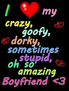 I love my crazy boyfriend! He is crazy and goofy and definitely dorky! Love Couple Images, I Love You Pictures, I Love You Quotes, Love Yourself Quotes, Best Quotes, Funny Quotes, Quotes For Your Boyfriend, Love My Boyfriend, S Quote
