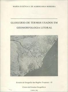 #nabibgeo Glossário de termos usados em geomorfologia litoral / Maria Eugénia S. de Albergaria Moreira. Lisboa : Centro de Estudos Geográficos de Lisboa, 1984 [DATA: 07/02/2013]