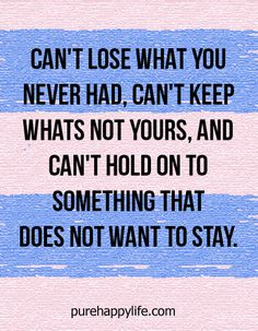 #quotes more on purehappylife.com - Can't lose what you never had, can't keep whats not yours..