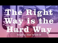 The Right Way Is the Hard Way