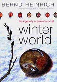 Winter world : the ingenuity of animal survival by Bernd Heinrich