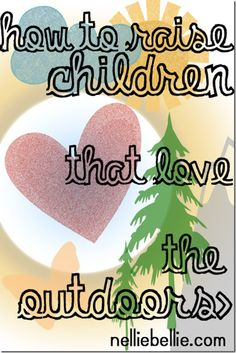 Learn it: how to raise children that love the outdoors