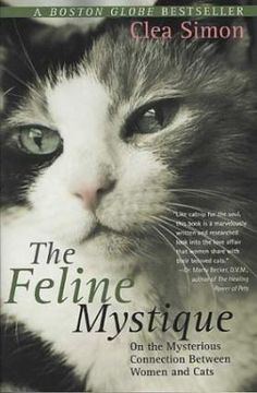Classic Cat Books: The Feline Mystique: On the Mysterious Connection Between Women and Cats