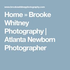 Home » Brooke Whitney Photography | Atlanta Newborn Photographer