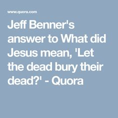 Jeff Benner's answer to What did Jesus mean, 'Let the dead bury their dead?' - Quora