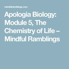 Apologia Biology:  Module 5, The Chemistry of Life – Mindful Ramblings