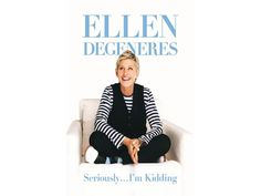 """Seriously... I'm Kidding,"" by Ellen   I absolutely loved this book, it took me 4 days to Read and that's not normal"