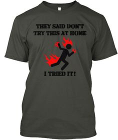 They Said Don't Try This At Home I Tried It! Smoke Gray T-Shirt Front