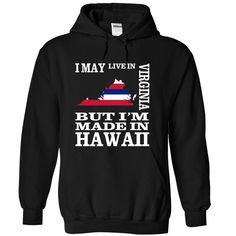 I may live in VIRGINIA but I'm made in HAWAII T-Shirts, Hoodies. ADD TO CART ==►…