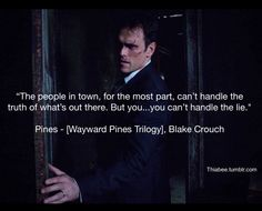 """""""The people in town, for the most part, can't handle the truth of what's out there.you can't handle the LIE."""" -Wayward Pines film lines Freak Flag, Movie Characters, Book Nerd, Best Shows Ever, Bibliophile, Movie Quotes, Favorite Tv Shows, Pine, Movie Tv"""