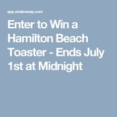 Enter to Win a Hamilton Beach Toaster - Ends July 1st at Midnight