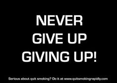 Never give up giving up. Serious about quit smoking? Check out www.quitsmokingrapidly.com Quit Smoking Quotes, The Smoke, Giving Up, Never Give Up, Check, Letting Go