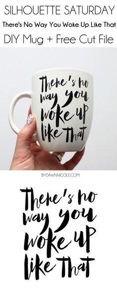 Silhouette Saturday: There's No Way You Woke Up Like That Mug + Free Cut File | bydawnnicole.com