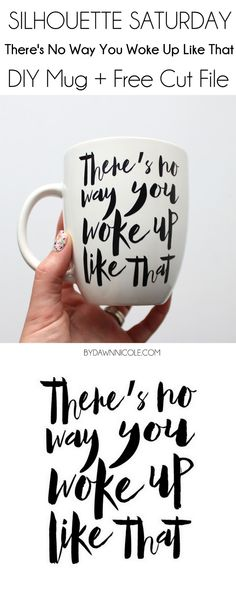 "Free Cut File: ""There's No Way You Woke Up Like That"" - Mug + Tutorial #Silhouette  #CutFile"