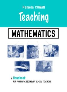Teaching Mathematics: A Handbook for Primary and Secondary School Teachers. Please visit the publisher's website for more information. Ebook available here: https://www.dawsonera.com/abstract/9780203416013