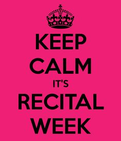 keep calm its dance recital | KEEP CALM IT'S RECITAL WEEK