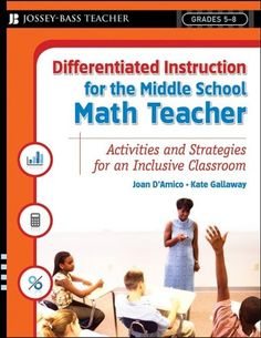 Differentiated Instruction for the Middle School Math Teacher: Activities and Strategies for an Inclusive Classroom (Differentiated Instruction for Middle School Teachers) by Joan D'Amico, Kate Gallaway