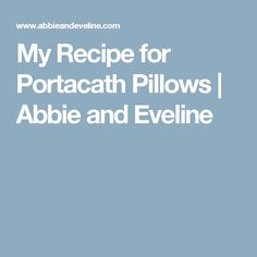 My Recipe for Portacath Pillows | Abbie and Eveline