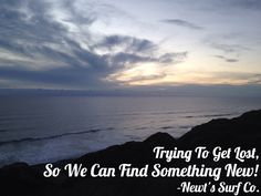 Trying to get Lost, so we can find something New. - Newt's Surf Co. Check us out for great surfing and camping ideas. newtssurfco.com