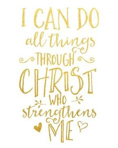 I can do all things through Christ who strengthens me. :-) Created with shiny reflective gold foil on a satin-finish 80 lb. white cardstock. Click here to purchase the gold frame.