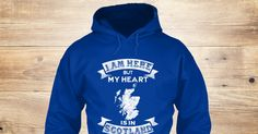 My Heart Is In Scotland 0111 Sweatshirt from LOVE SCOTLAND &lts  , a custom product made just for you by Teespring. With world-class production and customer support, your satisfaction is guaranteed. - I Am Here But My Heart Is In Scotland