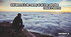 Self-interest is the enemy of all true affection. Franklin D. Roosevelt http://dailyquote.in/author-name/franklin-d-roosevelta #affection #enemy #selfinterest #true #quotes #dailyquotes #dailyquote #dailyquotein #qotd