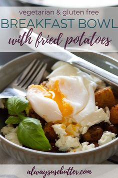 A savory breakfast bowl filled with skillet fried potatoes topped with slightly melted feta cheese and your favorite cooked egg. Gluten free, vegetarian and full of taste, this easy breakfast egg recipe will have you making it over and over again. #breakfastbowl #friedpotatoes #breakfasteggs #poachedegg