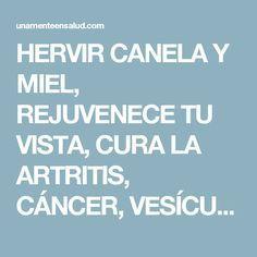 HERVIR CANELA Y MIEL, REJUVENECE TU VISTA, CURA LA ARTRITIS, CÁNCER, VESÍCULA, COLESTEROL, AYUDA A PERDER PESO, Y OTRAS 10 ENFERMEDADES MÁS #COMPARTE. - Una Mente En Salud