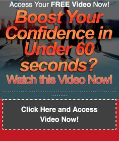 Click here and watch this video that shows how to Boost Your Confidence in Under 60 seconds!