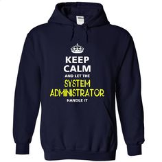 keep calm and let the SYSTEM ADMINISTRATOR handle it T Shirts, Hoodies, Sweatshirts - #hoodies for boys #work shirt. SIMILAR ITEMS => https://www.sunfrog.com/LifeStyle/-keep-calm-and-let-the-SYSTEM-ADMINISTRATOR-handle-it-8905-NavyBlue-20851539-Hoodie.html?60505