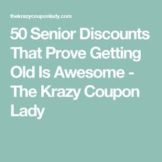 50 Senior Discounts That Prove Getting Old Is Awesome - The Krazy Coupon Lady