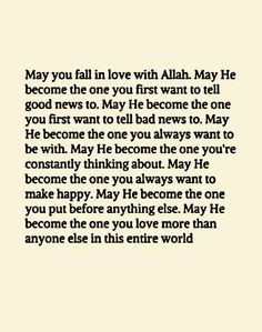 May you fall in love with Allah. Allah Quotes, Quran Quotes, Faith Quotes, Me Quotes, People Quotes, Qoutes, Islamic Love Quotes, Islamic Inspirational Quotes, Muslim Quotes