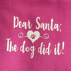 Dear Santa; The dog did it! Available in multiple colors and sizes for kids or adults. Info@noir23.com for questions. Mkt.com/noir-23 to shop #santa #custom #Christmas  #pink  #gifts #shopping #tistheseason #tshirts #creepers #kids #adults #dog #thedogdidit #noir23