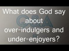 What does God say about over-indulgers and under-enjoyers?