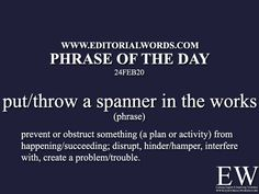 Phrase of the Day (put/throw a spanner in the - Editorial Words English Idioms, English Vocabulary Words, English Phrases, Learn English Words, English Grammar, Slang Phrases, Idioms And Phrases, Better Writing, Cool Writing